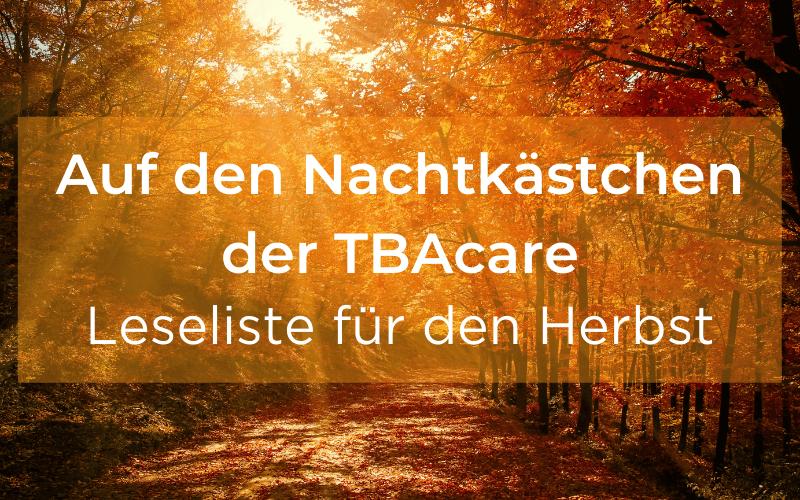 Auf den Nachtkästchen der TBAcare: Leseliste für den Herbst